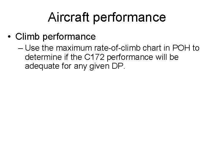 Aircraft performance • Climb performance – Use the maximum rate-of-climb chart in POH to
