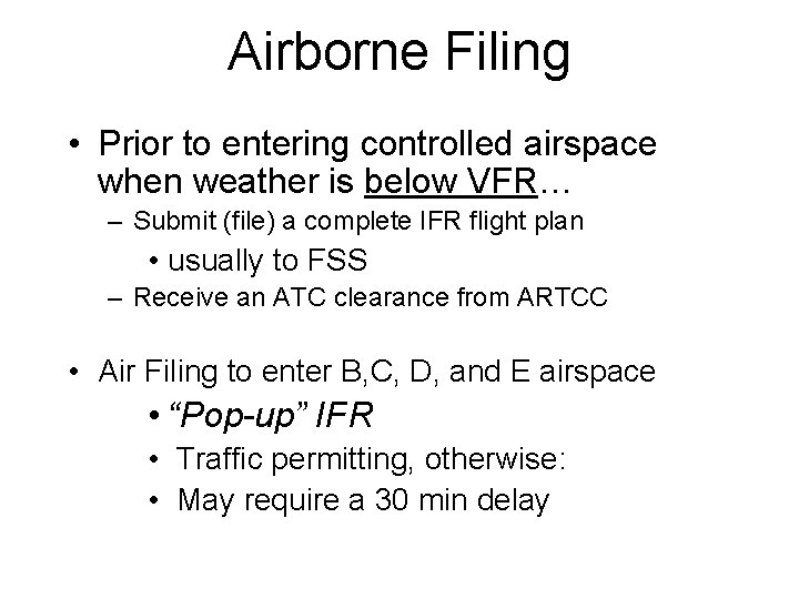 Airborne Filing • Prior to entering controlled airspace when weather is below VFR… –