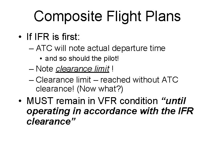 Composite Flight Plans • If IFR is first: – ATC will note actual departure