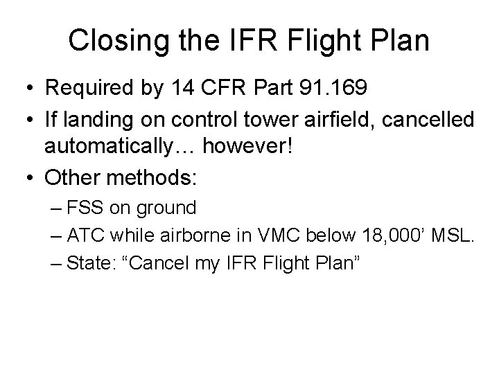 Closing the IFR Flight Plan • Required by 14 CFR Part 91. 169 •