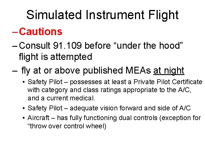 """Simulated Instrument Flight – Cautions – Consult 91. 109 before """"under the hood"""" flight"""