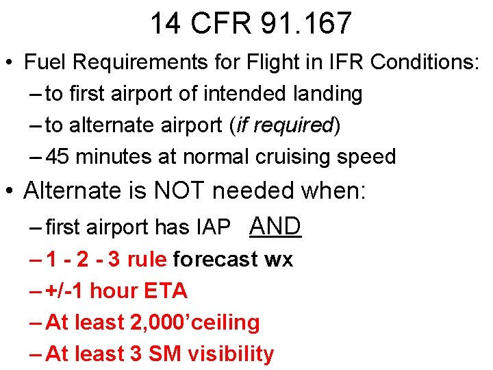 14 CFR 91. 167 • Fuel Requirements for Flight in IFR Conditions: – to