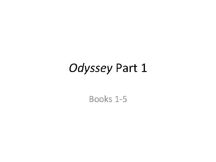 Odyssey Part 1 Books 1 -5