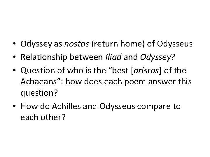 • Odyssey as nostos (return home) of Odysseus • Relationship between Iliad and