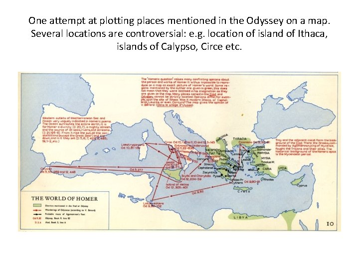 One attempt at plotting places mentioned in the Odyssey on a map. Several locations