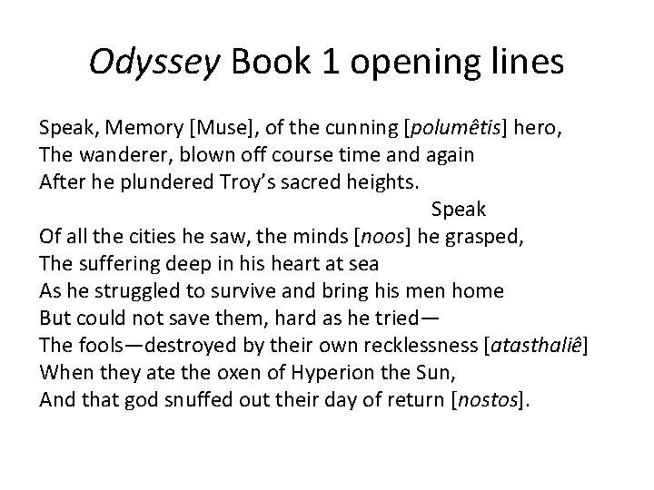 Odyssey Book 1 opening lines Speak, Memory [Muse], of the cunning [polumêtis] hero, The