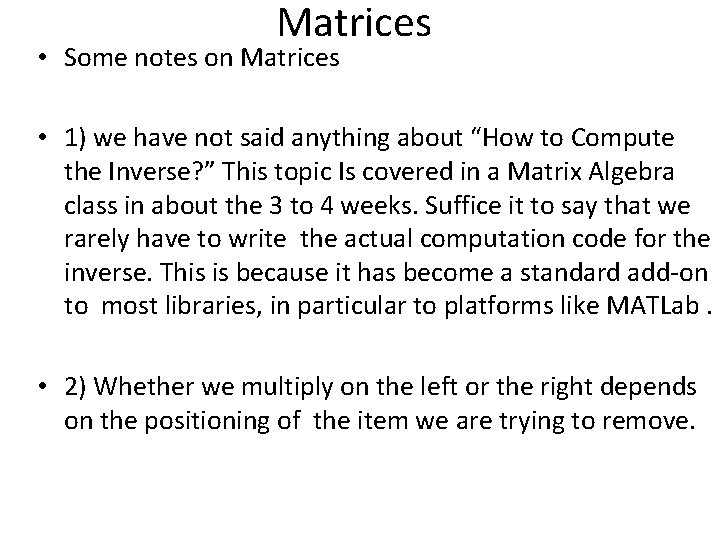 Matrices • Some notes on Matrices • 1) we have not said anything about