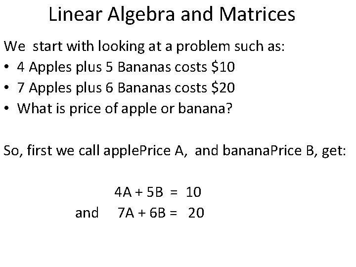 Linear Algebra and Matrices We start with looking at a problem such as: •