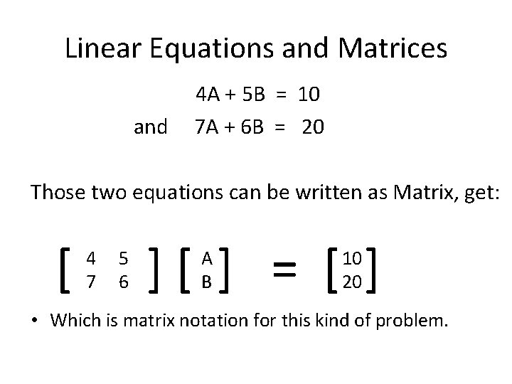 Linear Equations and Matrices and 4 A + 5 B = 10 7 A