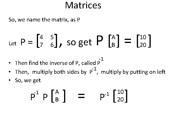 Matrices So, we name the matrix, as P Let P= [ ], so get