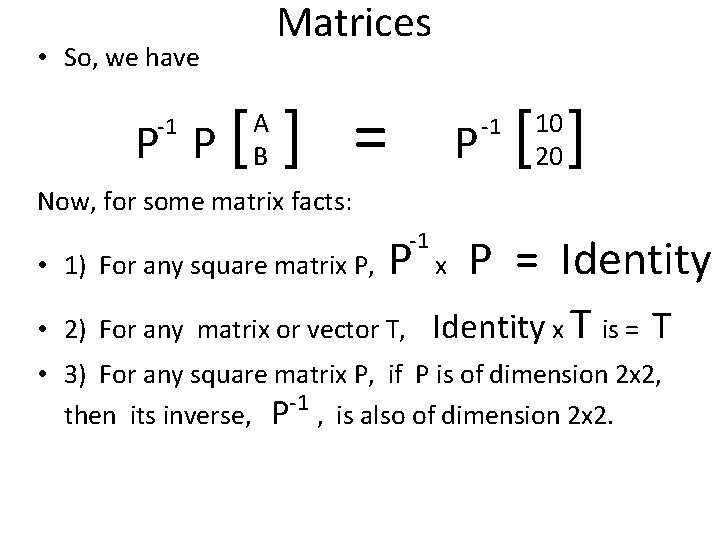 Matrices • So, we have P P[ -1 A B ] = P -1