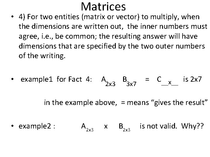 Matrices • 4) For two entities (matrix or vector) to multiply, when the dimensions