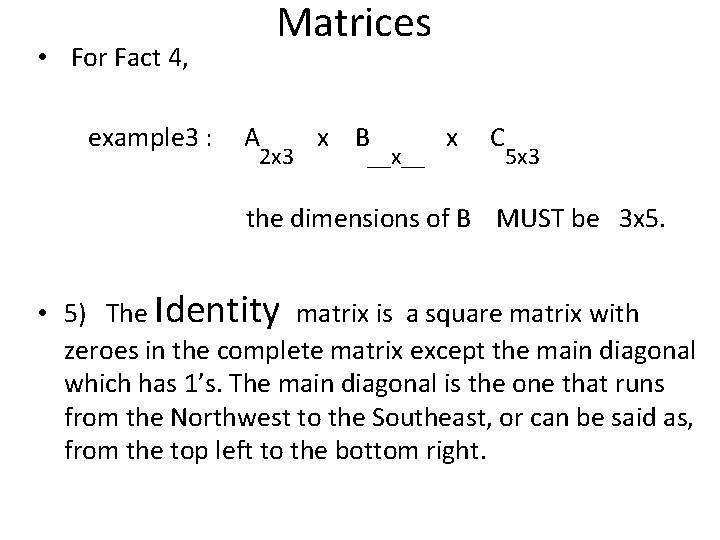 Matrices • For Fact 4, example 3 : A 2 x 3 x B