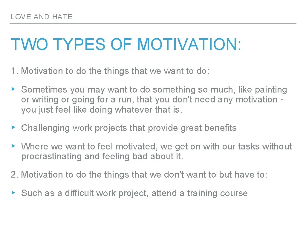 LOVE AND HATE TWO TYPES OF MOTIVATION: 1. Motivation to do the things that