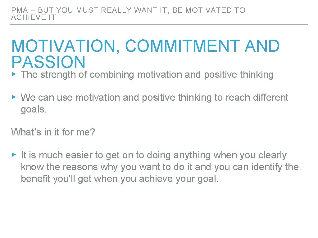 PMA – BUT YOU MUST REALLY WANT IT, BE MOTIVATED TO ACHIEVE IT MOTIVATION,