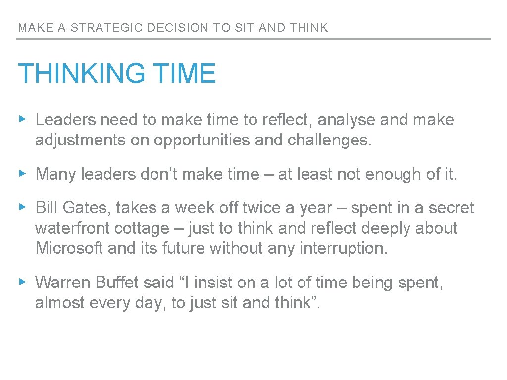 MAKE A STRATEGIC DECISION TO SIT AND THINKING TIME ▸ Leaders need to make
