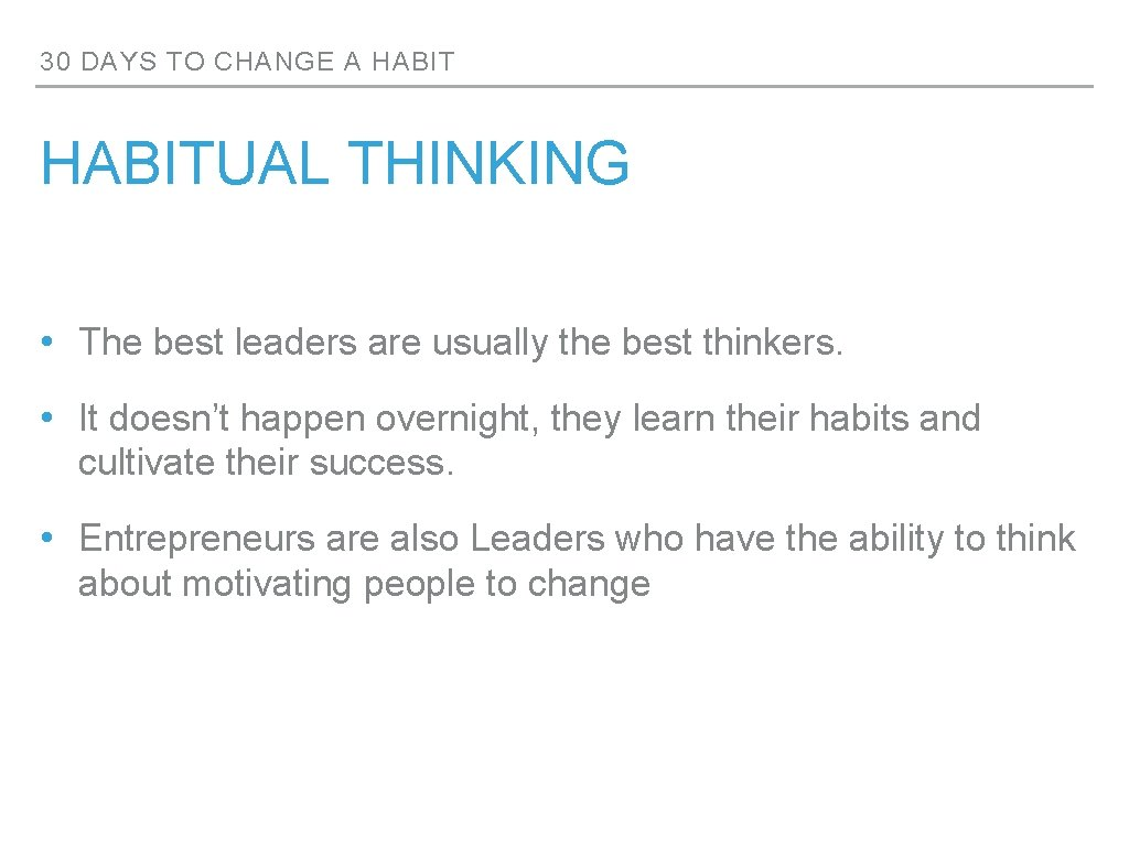 30 DAYS TO CHANGE A HABITUAL THINKING • The best leaders are usually the