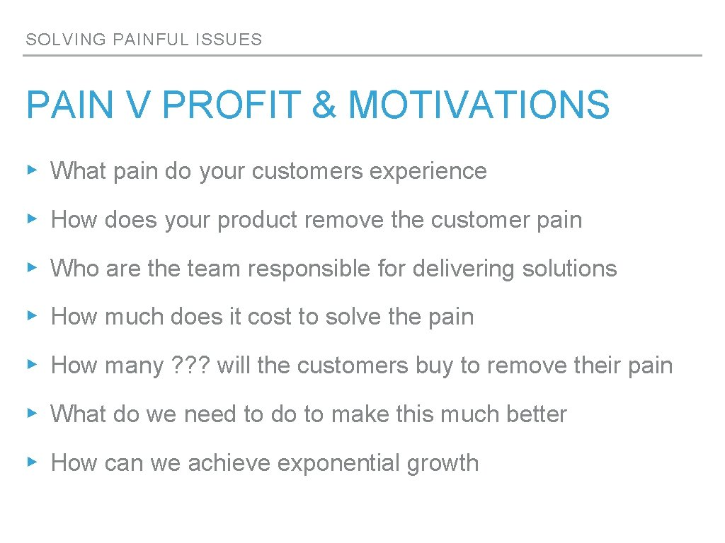 SOLVING PAINFUL ISSUES PAIN V PROFIT & MOTIVATIONS ▸ What pain do your customers