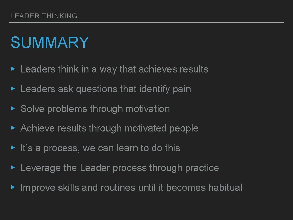 LEADER THINKING SUMMARY ▸ Leaders think in a way that achieves results ▸ Leaders