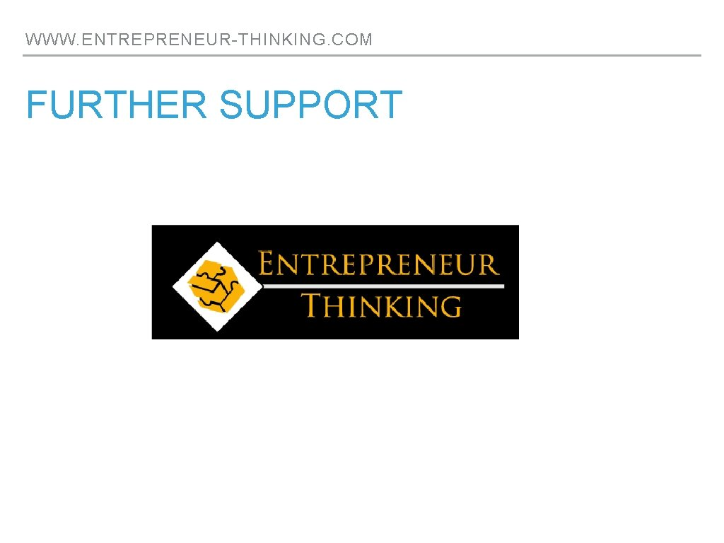WWW. ENTREPRENEUR-THINKING. COM FURTHER SUPPORT