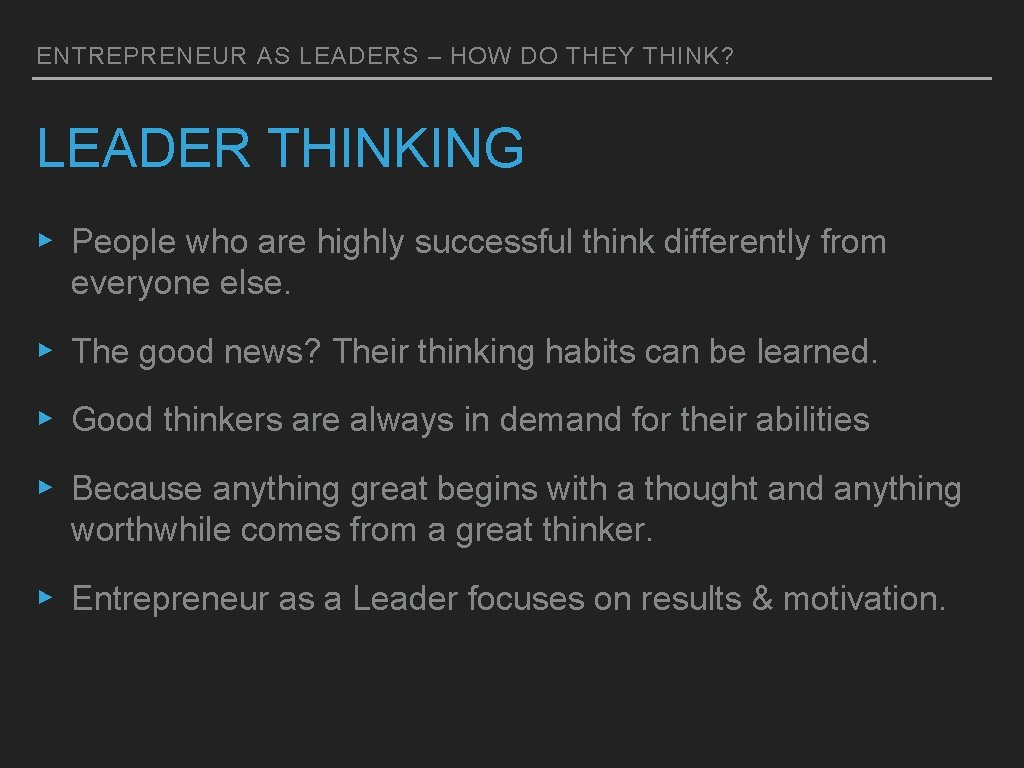 ENTREPRENEUR AS LEADERS – HOW DO THEY THINK? LEADER THINKING ▸ People who are