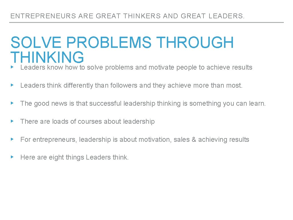 ENTREPRENEURS ARE GREAT THINKERS AND GREAT LEADERS. SOLVE PROBLEMS THROUGH THINKING ▸ Leaders know