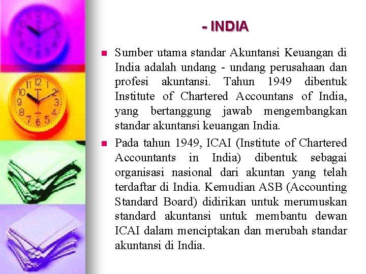 - INDIA n n Sumber utama standar Akuntansi Keuangan di India adalah undang -