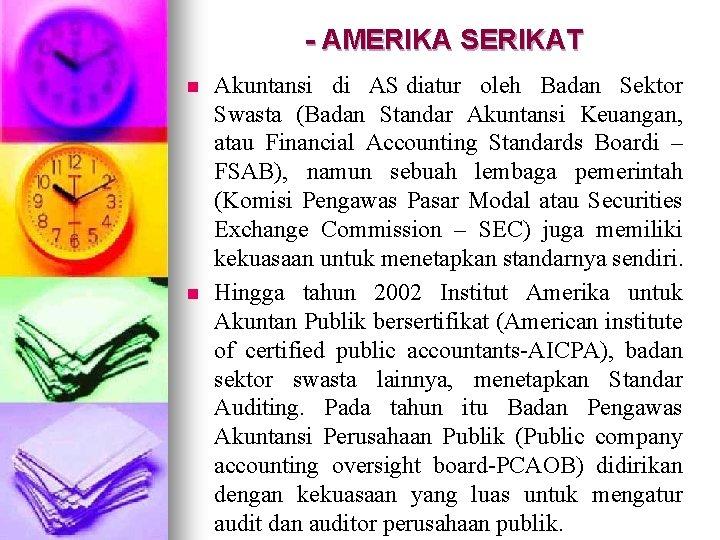 - AMERIKA SERIKAT n n Akuntansi di AS diatur oleh Badan Sektor Swasta (Badan