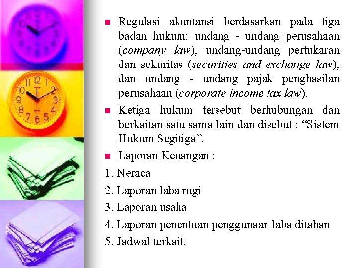 Regulasi akuntansi berdasarkan pada tiga badan hukum: undang - undang perusahaan (company law), undang-undang