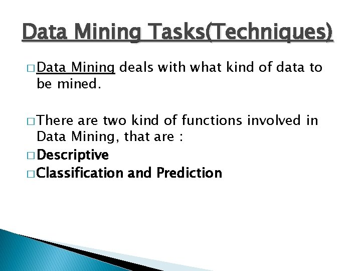 Data Mining Tasks(Techniques) � Data Mining deals with what kind of data to be