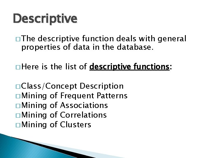 Descriptive � The descriptive function deals with general properties of data in the database.
