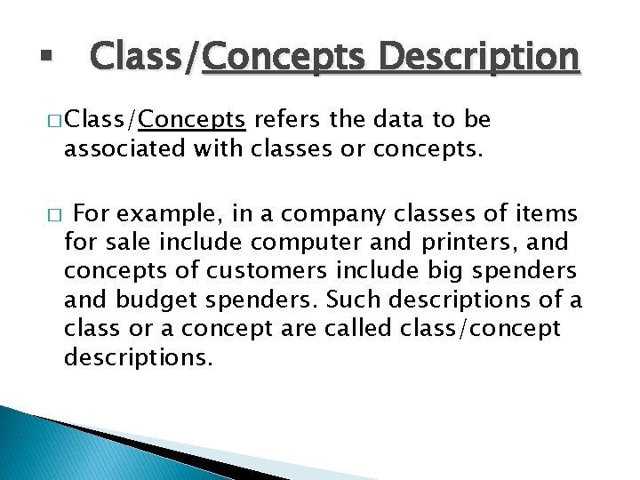 § Class/Concepts Description � Class/Concepts refers the data to be associated with classes or