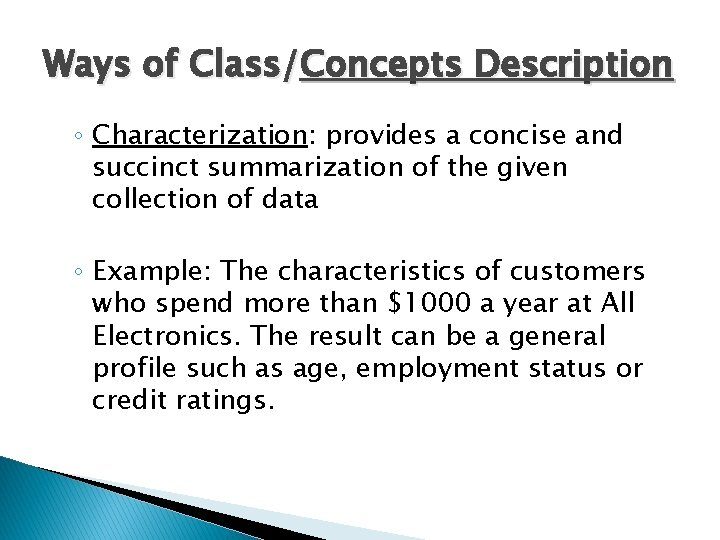 Ways of Class/Concepts Description ◦ Characterization: provides a concise and succinct summarization of the