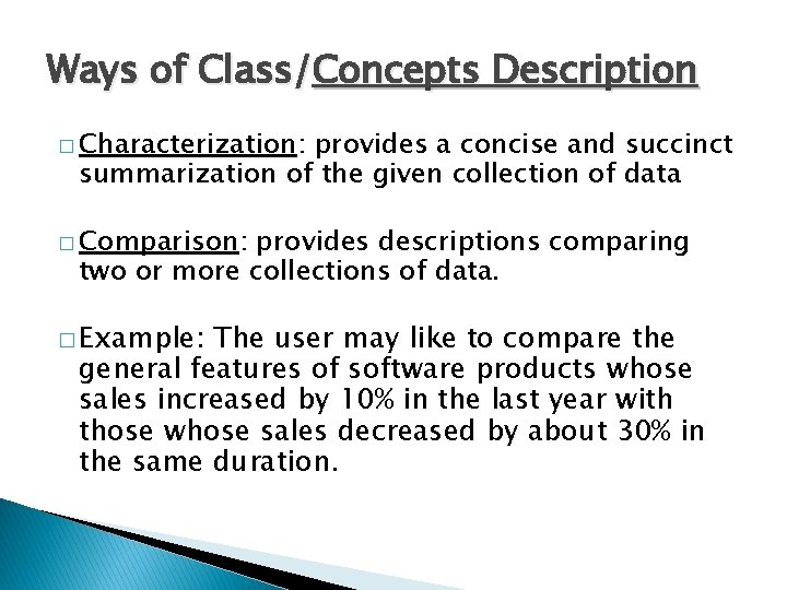 Ways of Class/Concepts Description � Characterization: provides a concise and succinct summarization of the