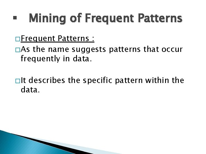 § Mining of Frequent Patterns � Frequent Patterns : � As the name suggests