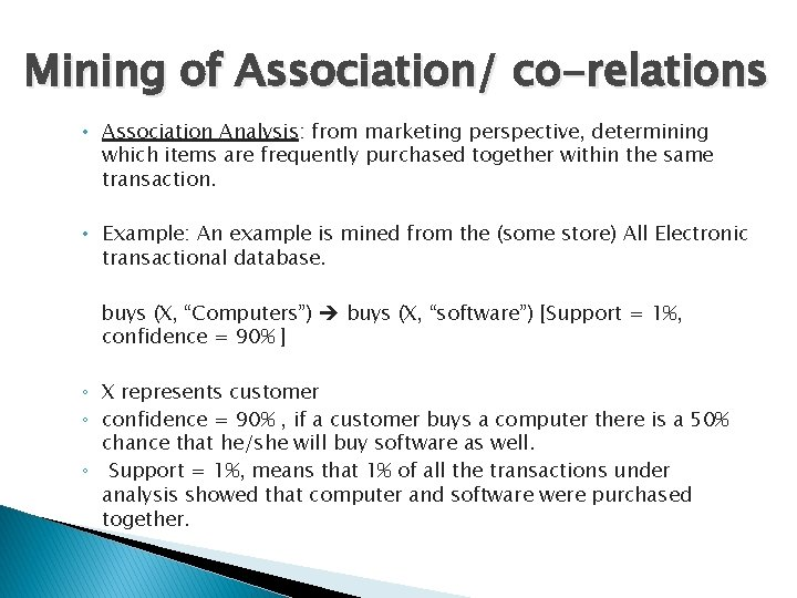 Mining of Association/ co-relations • Association Analysis: from marketing perspective, determining which items are