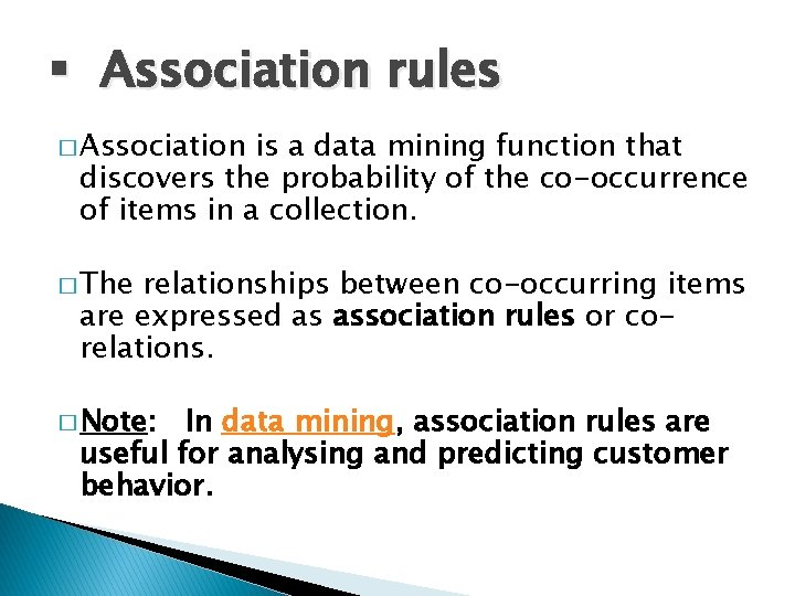 § Association rules � Association is a data mining function that discovers the probability