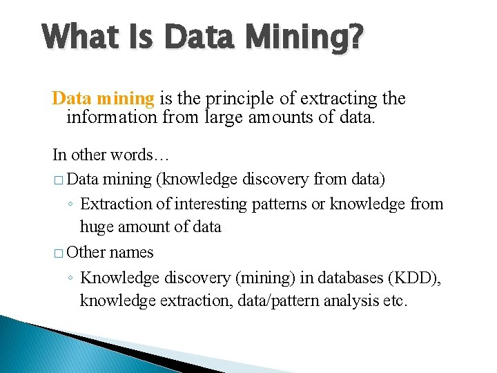 What Is Data Mining? Data mining is the principle of extracting the information from