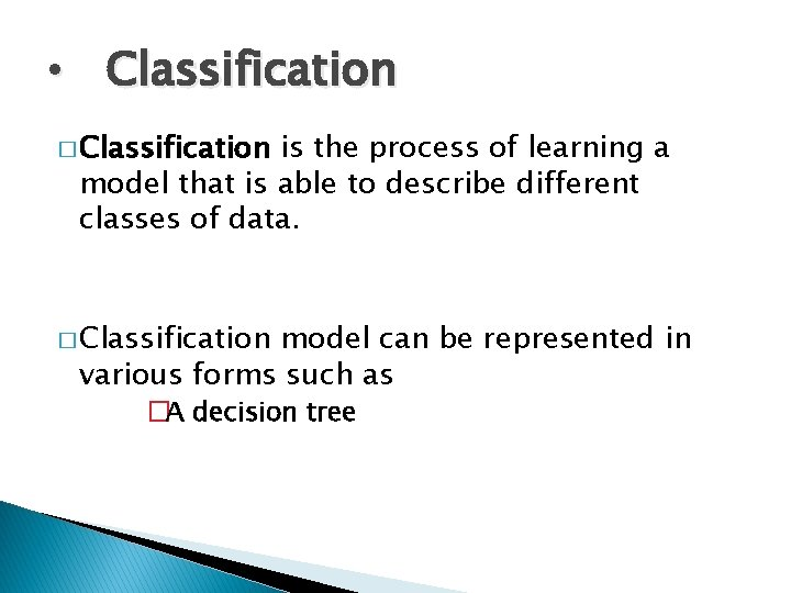 • Classification � Classification is the process of learning a model that is