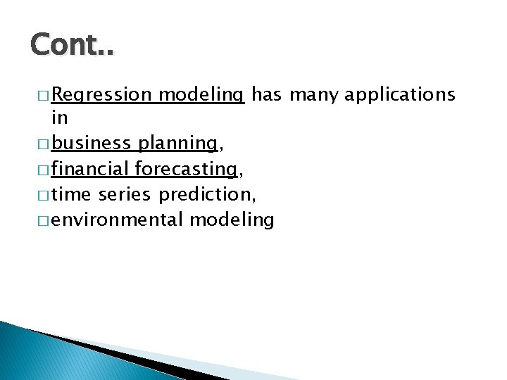 Cont. . � Regression modeling has many applications in � business planning, � financial