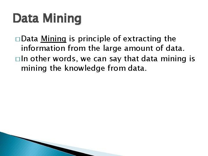 Data Mining � Data Mining is principle of extracting the information from the large
