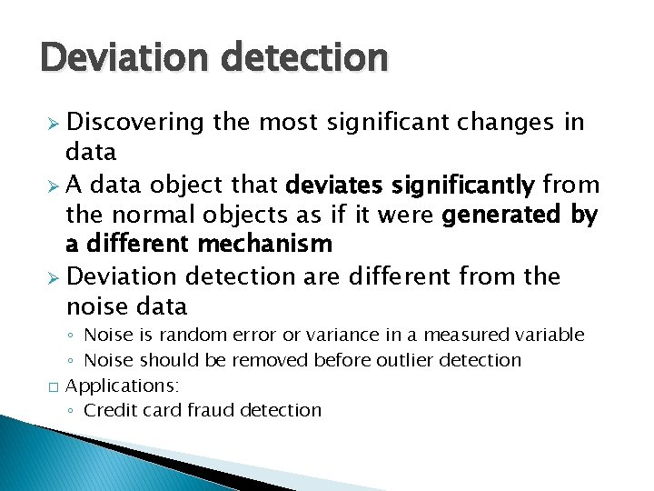 Deviation detection Ø Discovering the most significant changes in data Ø A data object