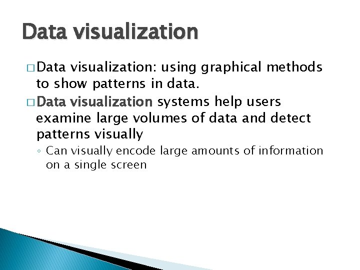Data visualization � Data visualization: using graphical methods to show patterns in data. �