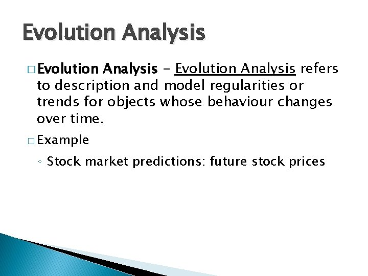 Evolution Analysis � Evolution Analysis - Evolution Analysis refers to description and model regularities