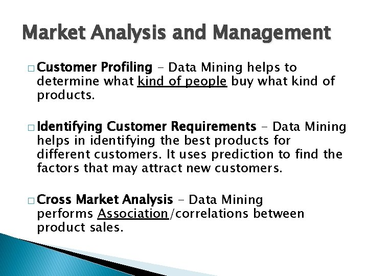Market Analysis and Management � Customer Profiling - Data Mining helps to determine what
