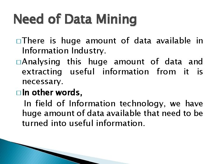 Need of Data Mining � There is huge amount of data available in Information