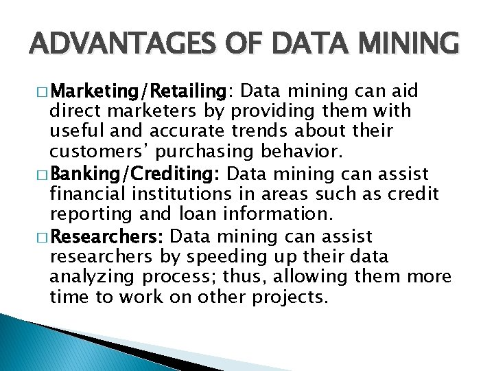 ADVANTAGES OF DATA MINING � Marketing/Retailing: Data mining can aid direct marketers by providing