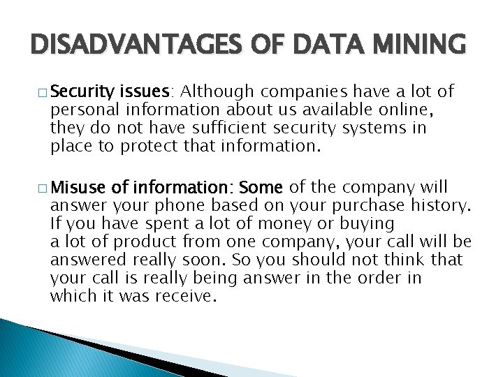 DISADVANTAGES OF DATA MINING � Security issues: Although companies have a lot of personal