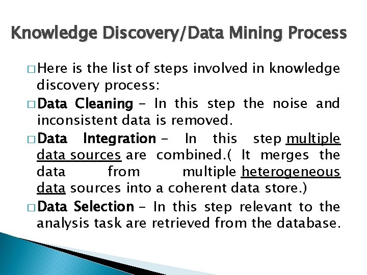 Knowledge Discovery/Data Mining Process � Here is the list of steps involved in knowledge