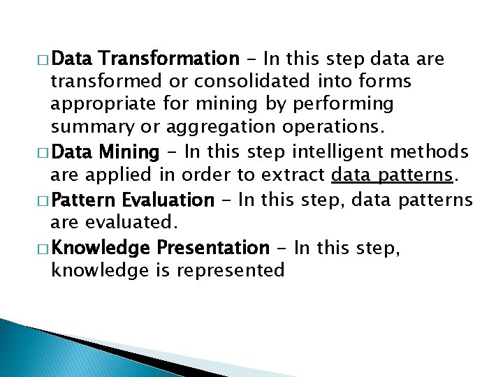 � Data Transformation - In this step data are transformed or consolidated into forms